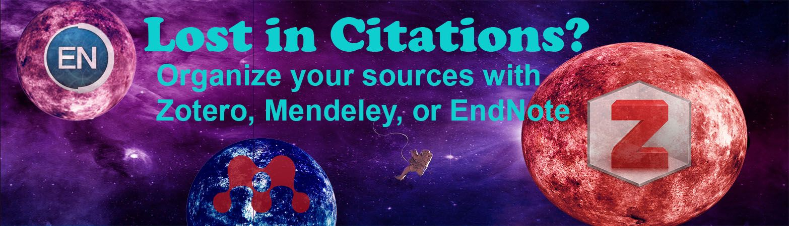 Lost in Citations? Organize your sources with Zotero, Mendeley, and Endnote.