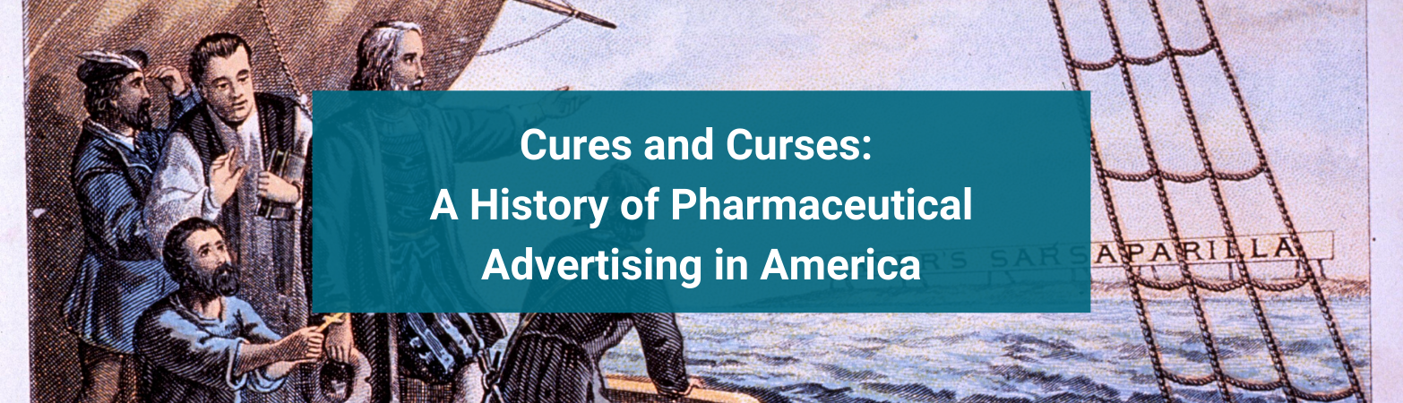 Cures and Curses: A History of Pharmaceutical Advertising in America