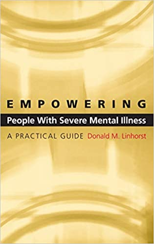 """Book cover of """"Empowering People with Severe Mental Illness : A Practical Guide"""""""