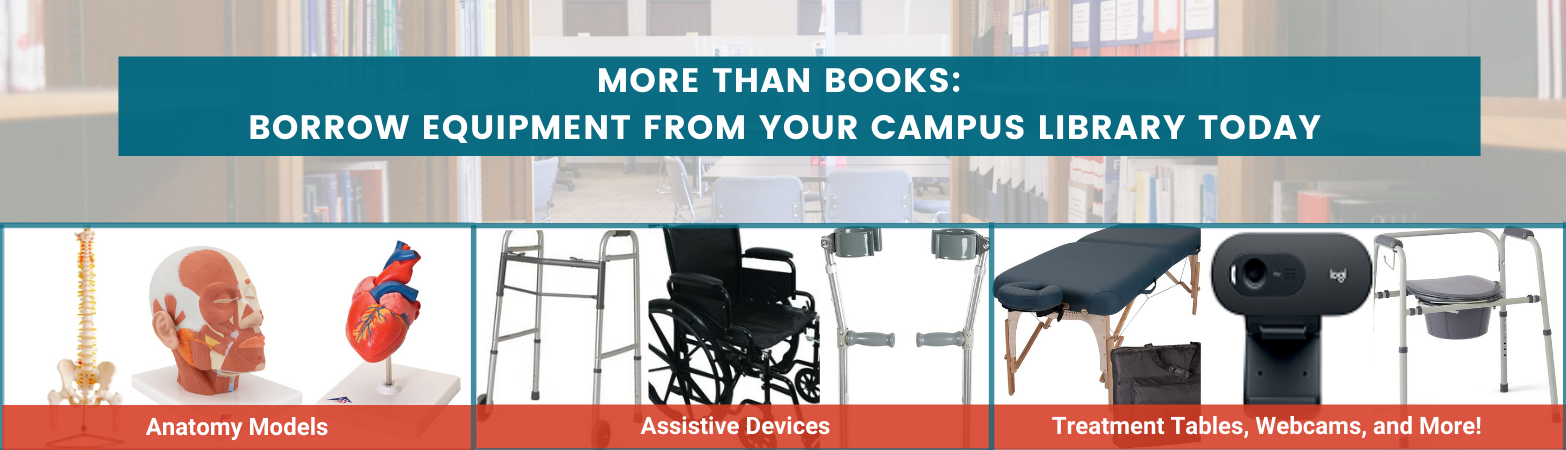 More than books: Borrow equipment from your campus library today. We have anatomy models, assistive devices, treatment tables, webcams, and more.