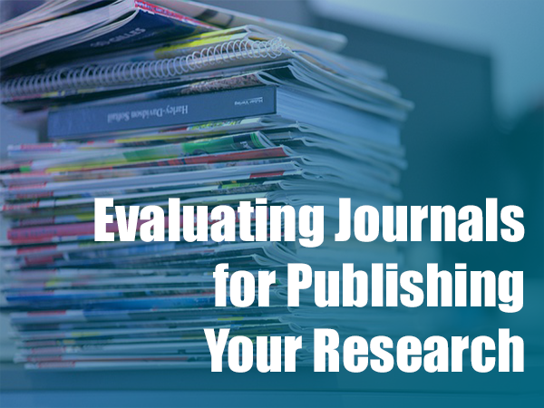 Evaluating Journals for Publishing Your Research