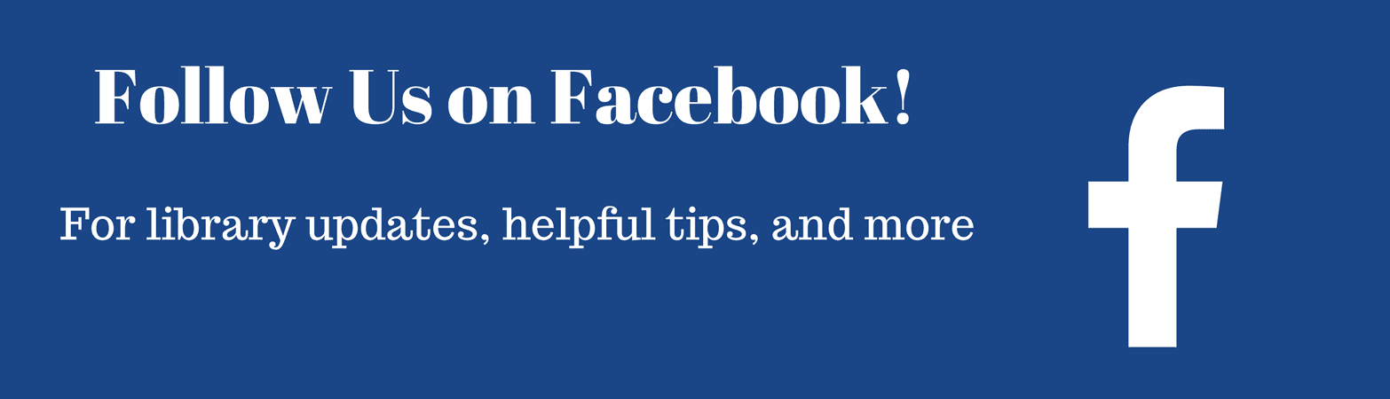 Follow us on Facebook! For library updates, helpful tips, and more