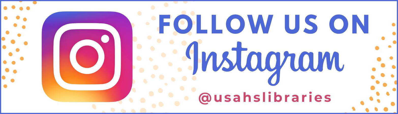 We're now on Instagram! Follow us @usahslibrraies