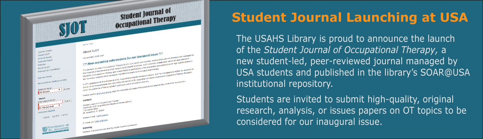 The USAHS Library is proud to announce the launch  of the Student Journal of Occupational Therapy, a  new student-led, peer-reviewed journal managed by  USA students and published in the library's SOAR@USA  institutional repository.