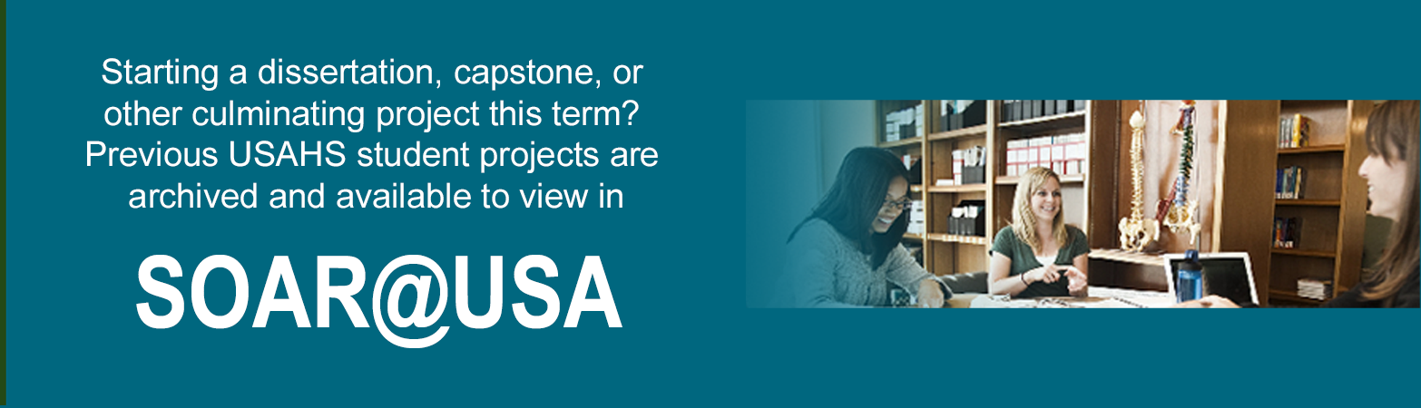 Starting a dissertation, capstone, or  other culminating project this term?  Previous USAHS student projects are  archived and available to view in SOAR@USA