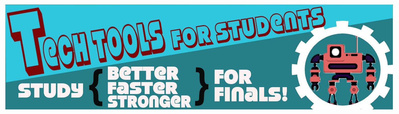Tech Tools for Students: Study Better Faster Stronger for finals!