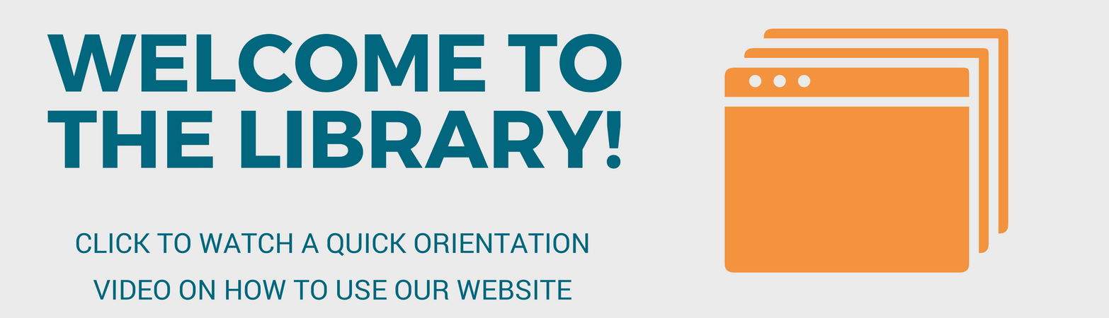 Welcome to the library! Click to watch a quick orientation video on how to use our website.