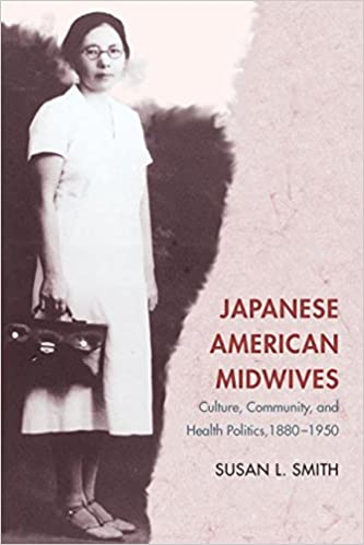 """Book cover of """"Japanese American Midwives : Culture, Community, and Health Politics, 1880-1950"""""""