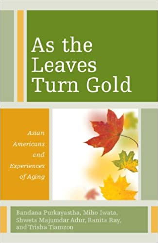 """Book cover of """"As the Leaves Turn Gold : Asian Americans and Experiences of Aging"""""""