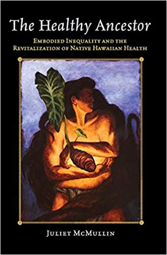"""Book cover of """"The Healthy Ancestor : Embodied Inequality and the Revitalization of Native Hawai'ian Health"""""""