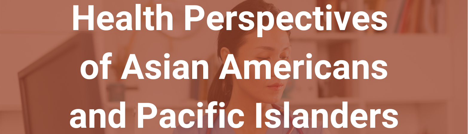 """An Asian health practitioner. Text states, """"Health Perspectives of Asian Americans and Pacific Islanders"""""""