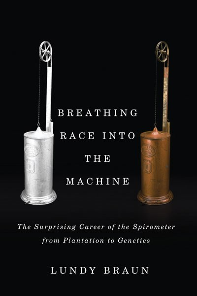 "Book cover of ""Breathing Race into the Machine : The Surprising Career of the Spirometer from Plantation to Genetics"""