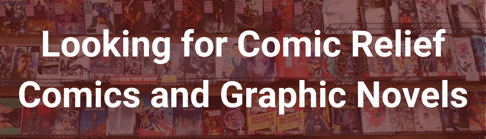 "Shelves of comics. Text states: ""Looking for Comic Relief: Comics and Graphic Novels""."