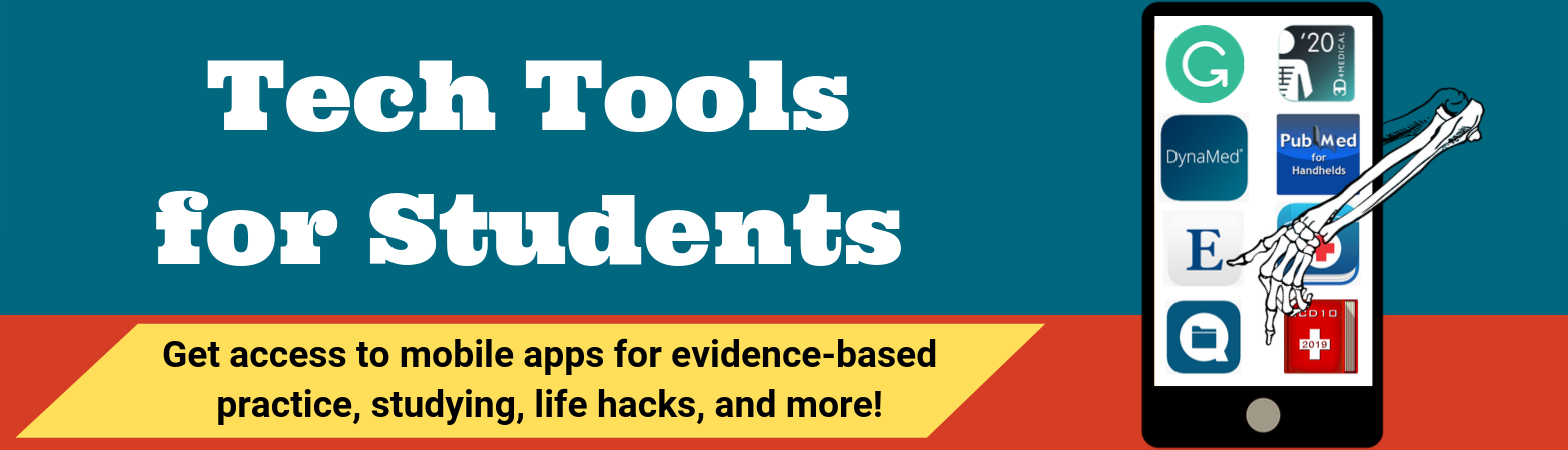 Tech Tools for Students. Get access to mobile apps for evidence-based practice, studying, life hacks, and more!
