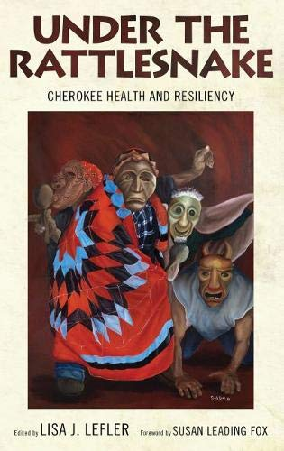"Book cover of ""Under the Rattlesnake : Cherokee Health and Resiliency"""