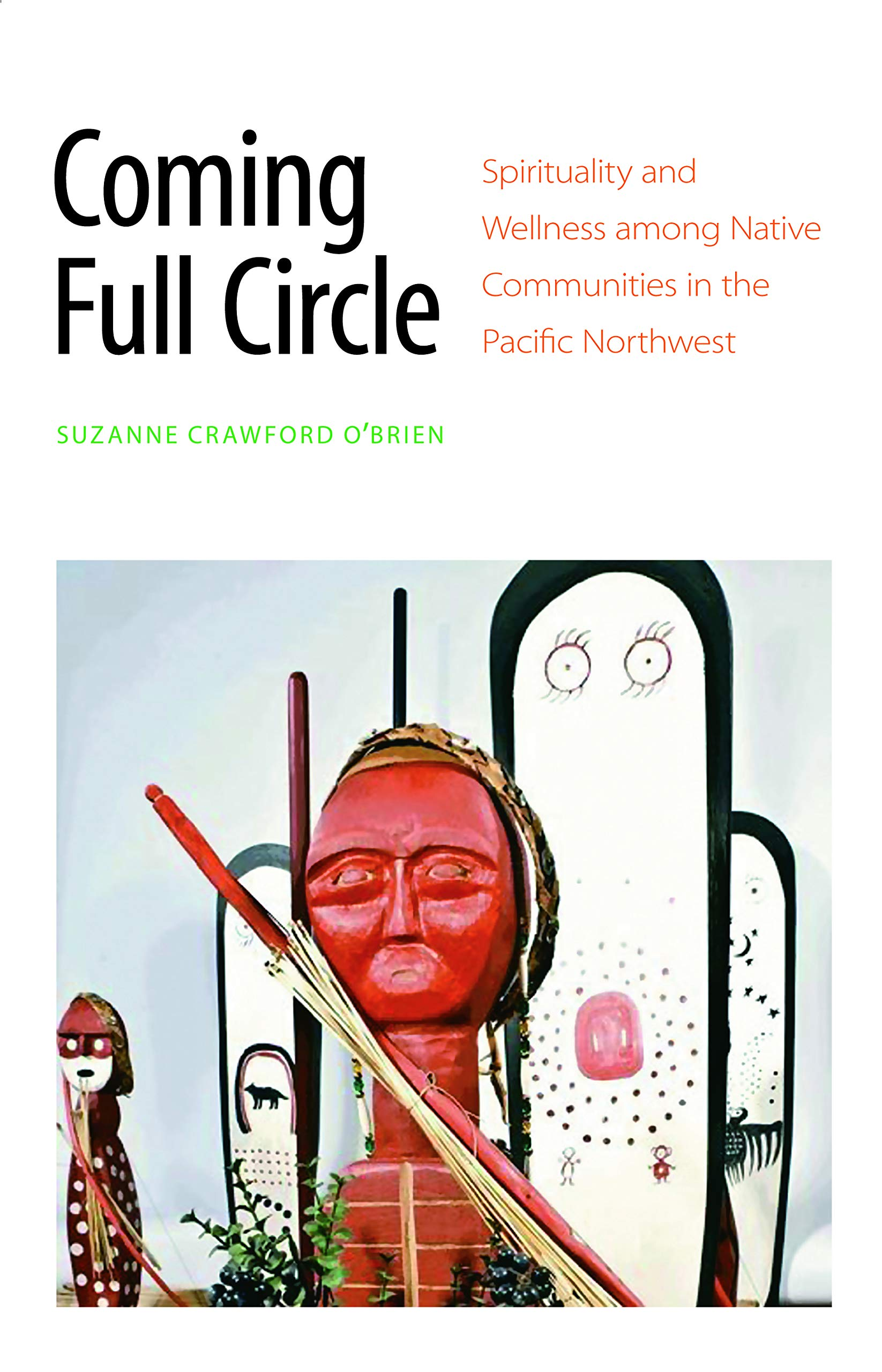 "Book cover of ""Coming Full Circle : Spirituality and Wellness among Native Communities in the Pacific Northwest"""