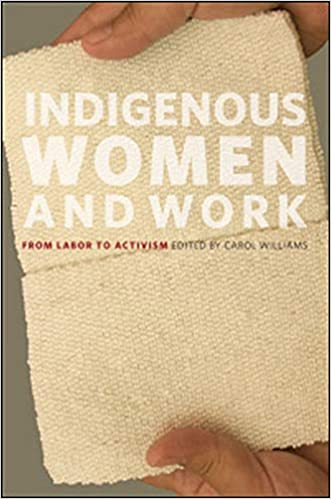 "Book cover of ""Indigenous Women and Work : From Labor to Activism"""