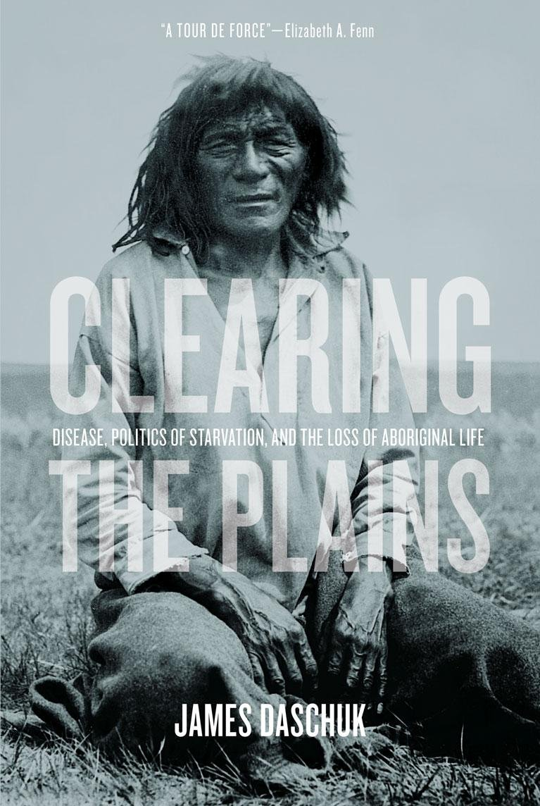 "Book cover of ""Clearing the Plains : Disease, Politics of Starvation, and the Loss of Aboriginal Life"""
