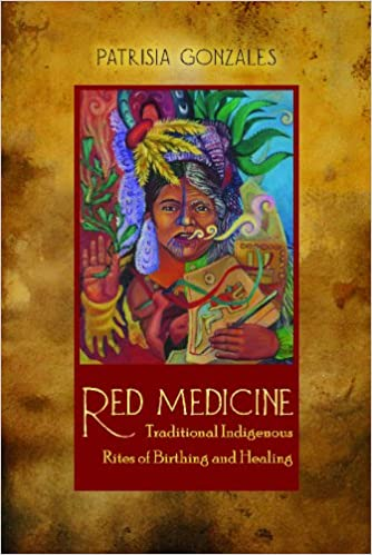 "Book cover of ""Red Medicine : Traditional Indigenous Rites of Birthing and Healing"""
