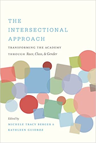 "Book cover of ""The Intersectional Approach : Transforming the Academy Through Race, Class, and Gender"""