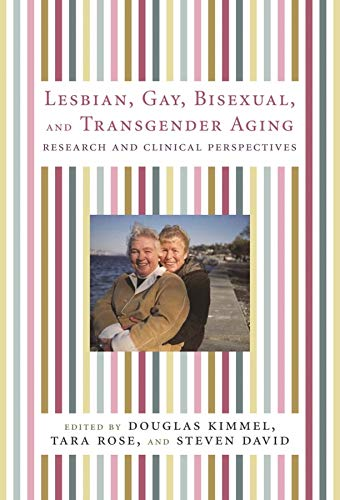 "Book cover of ""Lesbian, Gay, Bisexual, and Transgender Aging : Research and Clinical Perspectives"""