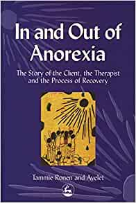 In and Out Anorexia : The Story of the Client, the Therapist, and Recovery