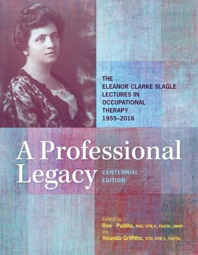 """Book cover of """"A Professional Legacy : The Eleanor Clarke Slagle Lectures in Occupational Therapy, 1955-2016"""""""