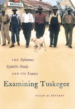"Book cover of ""Examining Tuskegee : The Infamous Syphilis Study and Its Legacy"""