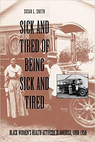 "Book cover of ""Sick and Tired of Being Sick and Tired : Black Women's Health Activism in America, 1890-1950"""