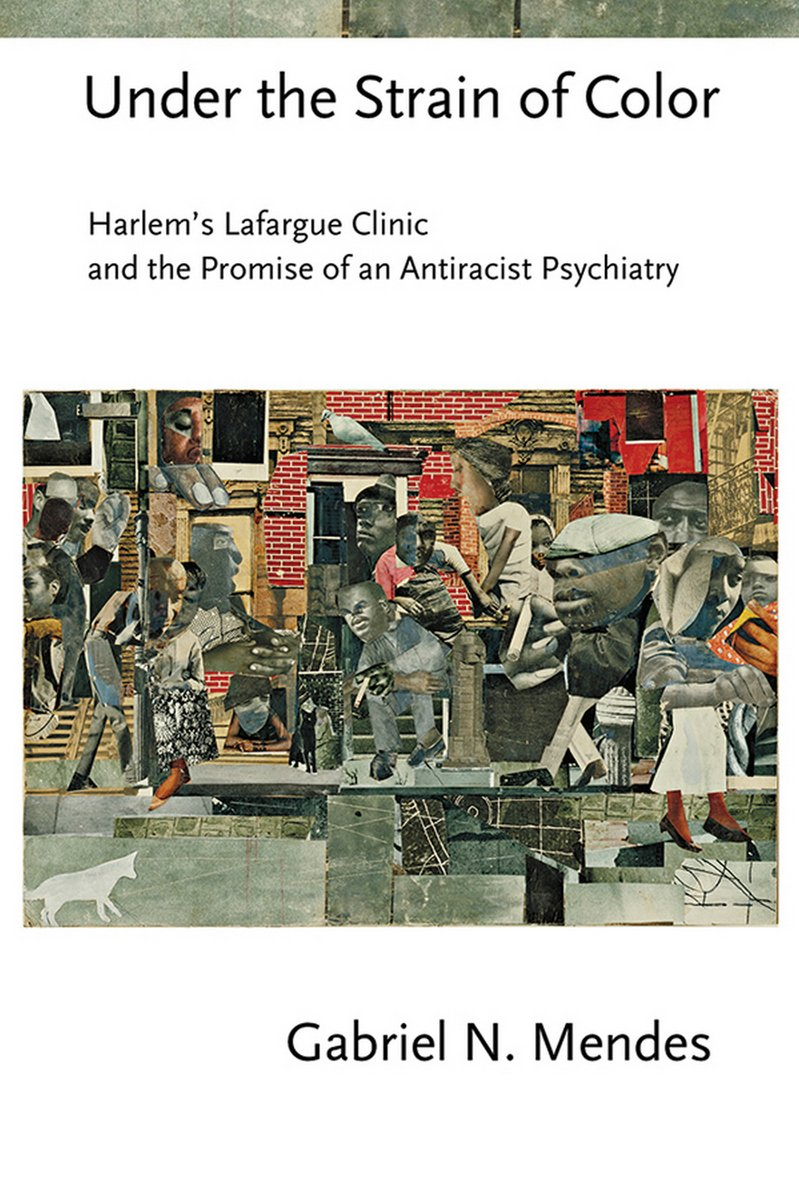 "Book cover of ""Under the Strain of Color : Harlem's Lafargue Clinic and the Promise of an Antiracist Psychiatry"""