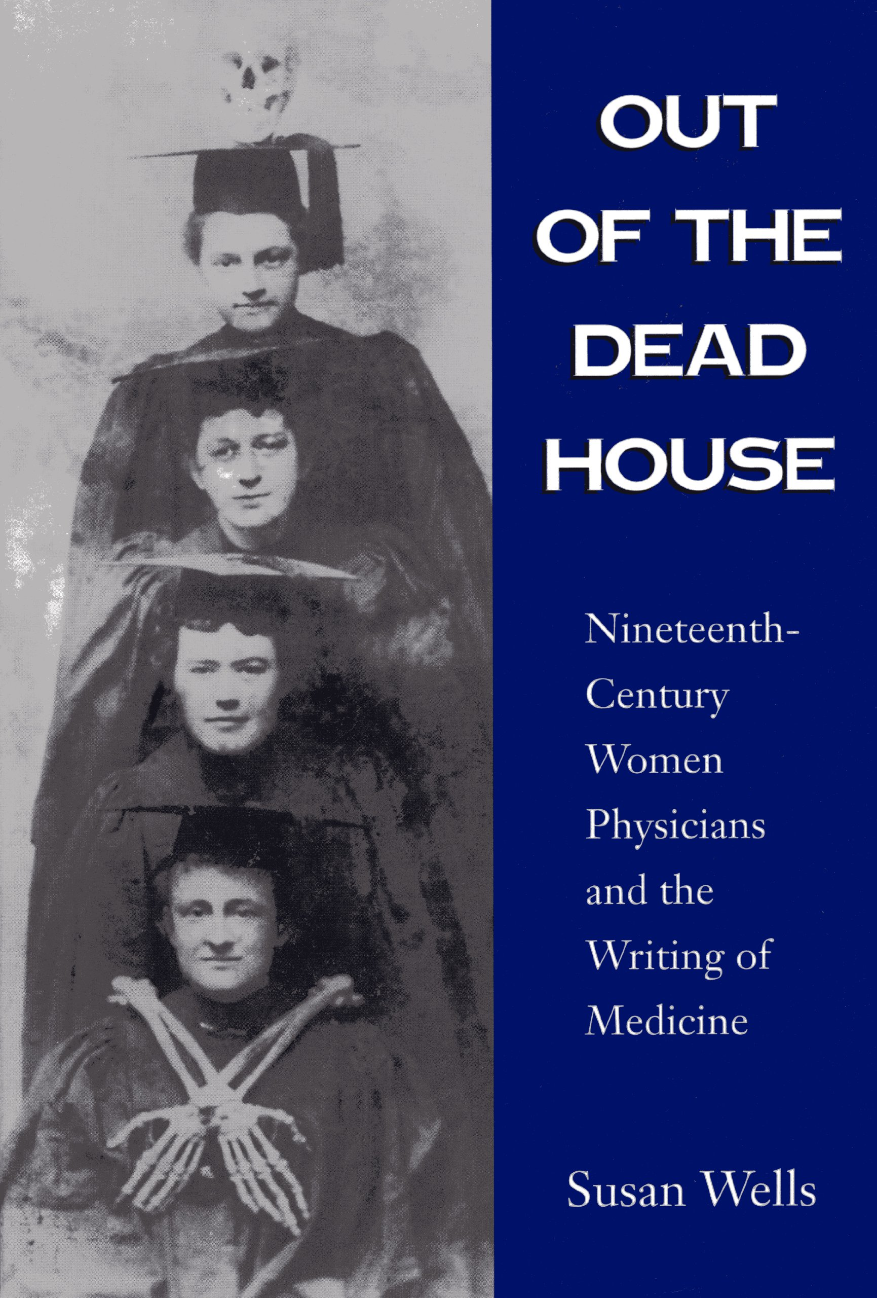 "Book cover of ""Out of the Dead House : Nineteenth-Century Women Physicians and the Writing of Medicine"""
